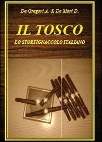 Il tosco. Lo stortignaccolo italiano - Diego De Mori,Antonio De Gregori - copertina