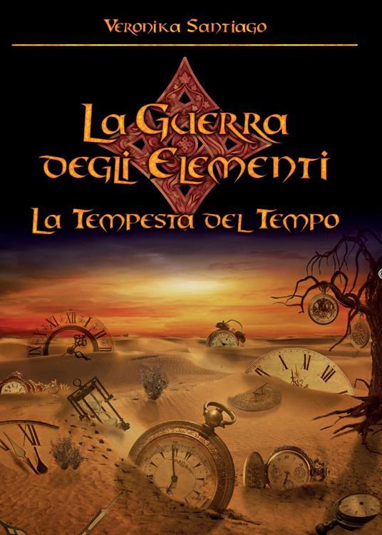 La tempesta del tempo. La guerra degli elementi. Vol. 3 - Veronika Santiago - copertina