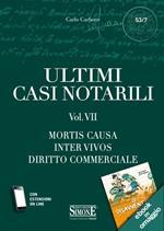 Ultimi casi notarili. Con aggiornamento online. Vol. 7: Mortis causa, inter vivos, diritto commerciale.