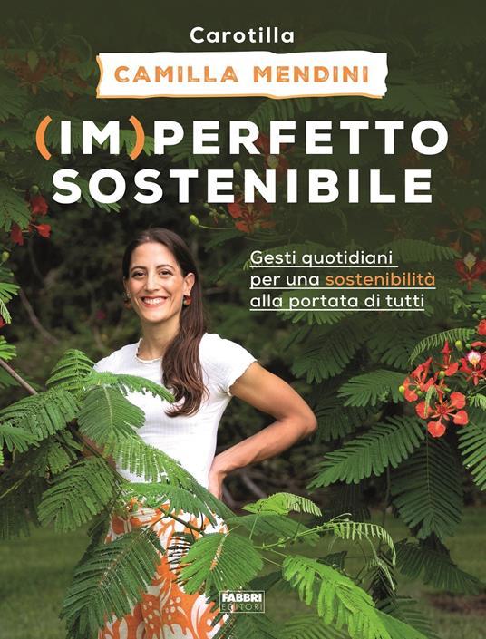 (Im)perfetto sostenibile. Gesti quotidiani per una sostenibilità alla portata di tutti. Ediz. illustrata - Camilla Mendini - copertina