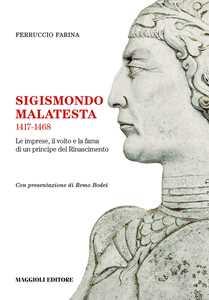 Sigismondo Malatesta 1417-1468. Le imprese, il volto e la fama di un principe del Rinascimento