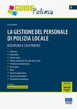 La gestione del personale di polizia locale. Disciplina e casi pratici