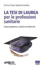 La tesi di laurea per le professioni sanitarie. Come progettarla, condurla ed elaborarla