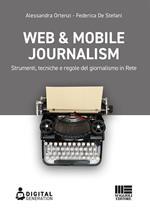 Web & mobile journalism. Strumenti, tecniche e regole del giornalismo in rete