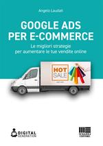 Google Ads per e-commerce. Le migliori strategie per aumentare le tue vendite online