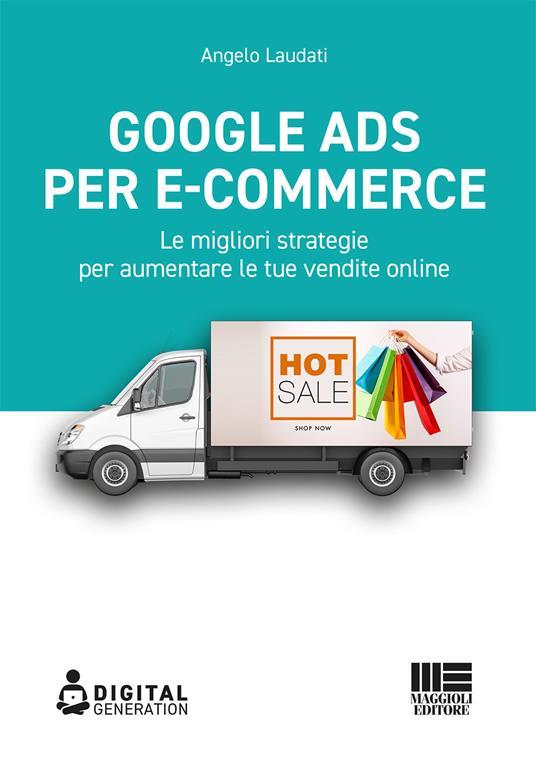 Google Ads per e-commerce. Le migliori strategie per aumentare le tue vendite online - Angelo Laudati - copertina