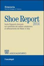 Shoe report 2014. Sesto rapporto annuale sul contributo del settore calzaturiero al rafforzamento del Made in Italy