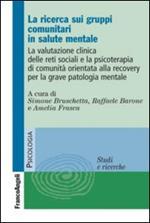 La ricerca sui gruppi comunitari in salute mentale. La valutazione clinica delle reti sociali e la psicoterapia di comunità orientata alla recovery...