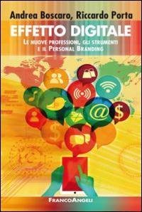 Effetto digitale. Le nuove professioni, gli strumenti e il personal branding - Andrea Boscaro,Riccardo Porta - copertina