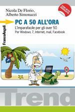 PC a 50 all'ora. L'imparafacile per gli over 50. Per Windows 7, Internet, mail, Facebook. Con CD-ROM