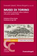 Musei di Torino. Nuovi modi di comunicare cultura e bellezza nella prima capitale d'Italia