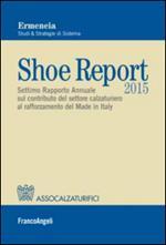 Shoe report 2015. Settimo rapporto annuale sul contributo del settore calzaturiero al rafforzamento del Made in Italy