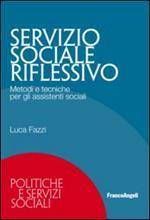 Servizio sociale riflessivo. Metodi e tecniche per gli assistenti sociali