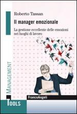 Il manager emozionale. La gestione eccellente delle emozioni nei luoghi di lavoro