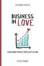 Business in Love. Un rivoluzionario approccio al mercato basato sull'amore