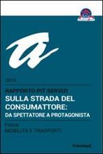 Sulla strada del consumatore: da spettatore a protagonista. Rapporto Pit servizi 2015/Focus mobilità e trasporti