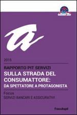 Sulla strada del consumattore: da spettatore a protagonista. Rapporto Pit servizi 2015/Focus servizi bancari e assicurativi