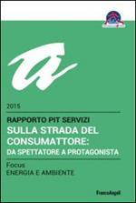 Sulla strada del consumattore: da spettatore a protagonista. Rapporto Pit servizi 2015/Focus energia e ambiente