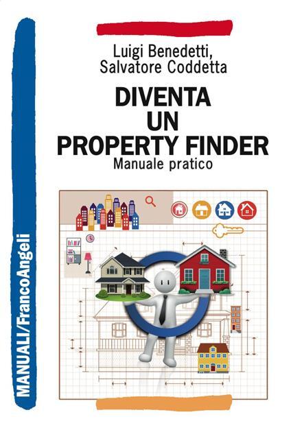 Diventa un property finder. Manuale pratico - Luigi Benedetti,Salvatore Coddetta - copertina