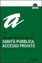 Sanità pubblica, accesso privato. 18° rapporto PiT Salute 2015
