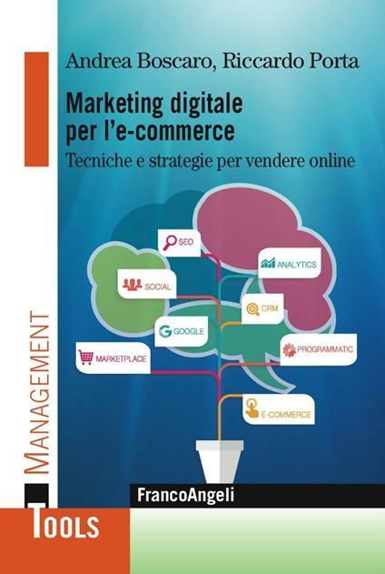 Marketing digitale per l' e-commerce. Tecniche e strategie per vendere online - Andrea Boscaro,Riccardo Porta - copertina