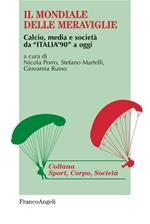 Il mondiale delle meraviglie. Calcio, media e società da «Italia '90» a oggi