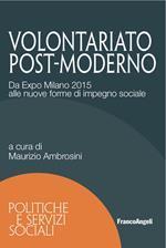 Volontariato post-moderno. Da Expo Milano 2015 alle nuove forme di impegno sociale