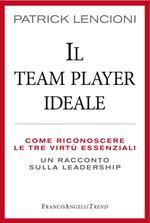 Il Team Player ideale. Come riconoscere le tre virtù essenziali. Un racconto sulla leadership