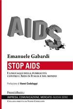 Stop Aids. I linguaggi della pubblicità contro l'Aids in Italia e nel mondo