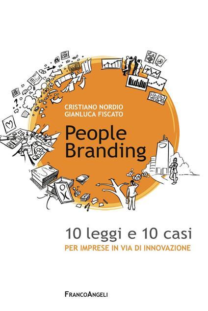 People branding. 10 leggi e 10 casi per imprese in via di innovazione - Gianluca Fiscato,Cristiano Nordio - copertina