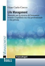 Life management. Manuale per la ricerca del benessere tramite l'equilibrio tra vita professionale e vita privata