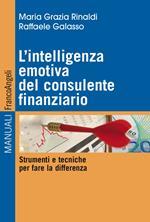 L' intelligenza emotiva del consulente finanziario. Strumenti e tecniche per fare la differenza
