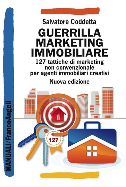 Guerrilla Marketing Immobiliare. 127 tattiche di marketing non convenzionale per agenti immobiliari creativi - Salvatore Coddetta - copertina