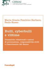 Bulli, cyberbulli e vittime. Dinamiche relazionali e azioni di prevenzione, responsabilità civili e risarcimento del danno