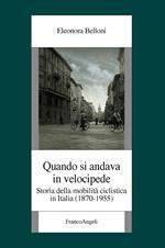 Quando si andava in velocipide. Storia della mobilità ciclistica in Italia (1870-1955)