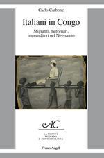 Italiani in Congo. Migranti, mercenari, imprenditori nel Novecento