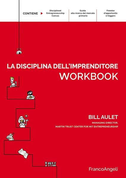 La disciplina dell'imprenditore. 24 passi per una startup di successo. Workbook - Bill Aulet,Alessandro Conti,Fabrizio Rovatti,Alexandros Giannakoulas - ebook