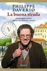 La buona strada. 150 passeggiate d'autore a Milano, in Lombardia e dintorni