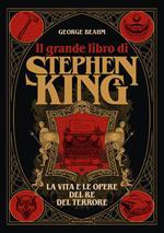 Il grande libro di Stephen King. La vita e le opere del Re del terrore