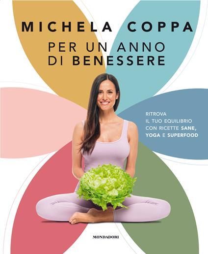Per un anno di benessere. Ritrova il tuo equilibrio con ricette sane, yoga e superfood - Michela Coppa - copertina