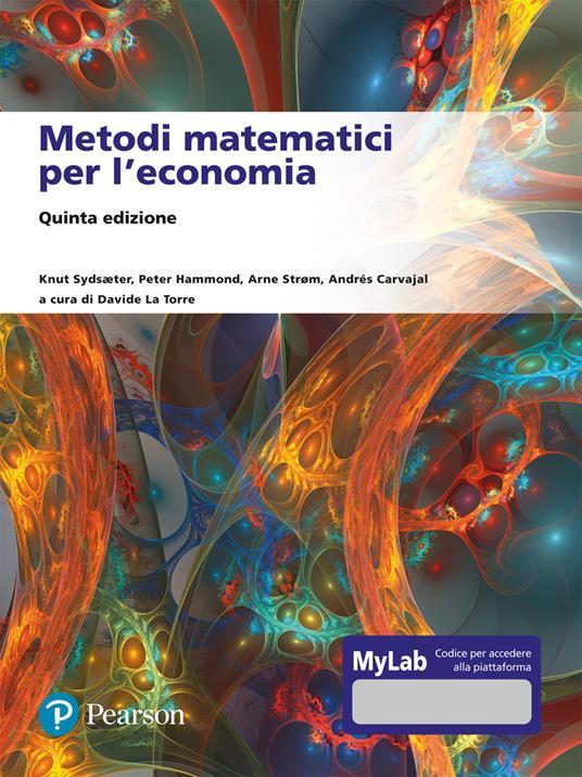 Metodi matematici per l'economia. Ediz. Mylab - Knut Sydsaeter,Peter Hammond,Arne Strøm - copertina