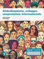Globalizzazione, sviluppo, cooperazione internazionale. Ediz. MyLab. Con espansione online