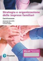 Strategia e organizzazione delle imprese familiari. Casi di successo. Ediz. MyLab. Con espansione online