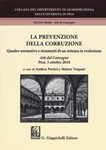 La prevenzione della corruzione. Quadro normativo e strumenti di un sistema in evoluzione. Atti del Convegno (Pisa, 5 ottobre 2018)