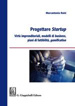 Progettare startup. Virtù imprenditoriali, modelli di business, piani di fattibilità, gamification