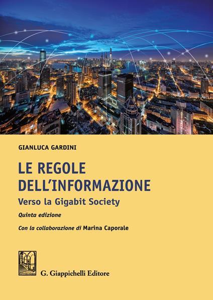Le regole dell'informazione. Verso la Gigabit Society - Gianluca Gardini - copertina