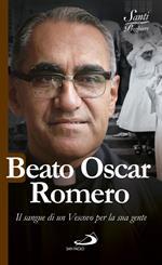 Beato Oscar Romero. Il sangue di un vescovo per la sua gente