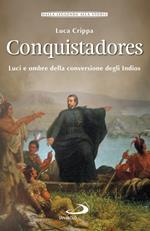 Conquistadores. Luci e ombre della conversione degli Indios