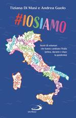 #Iosiamo. Storie di volontari che hanno cambiato l'Italia (prima, durante e dopo la pandemia)