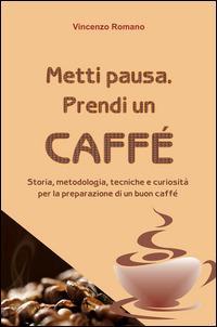 Metti pausa. Prendi un caffè - Vincenzo Romano - copertina